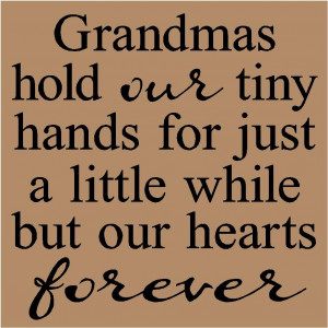 Grandma Quotes And Sayings | T45 Grandmas hold our tiny hands for just ...