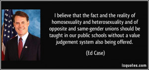 believe that the fact and the reality of homosexuality and ...