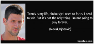 Tennis is my life, obviously; I need to focus, I need to win. But it's ...
