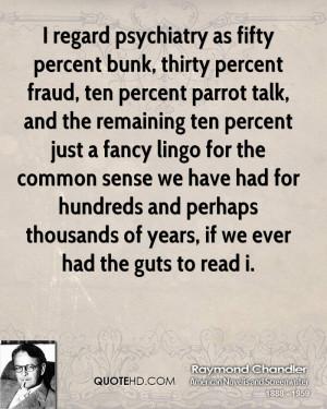 regard psychiatry as fifty percent bunk, thirty percent fraud, ten ...