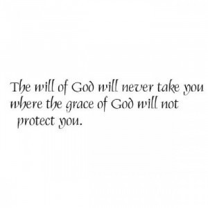 will of God will never take you were the grace of God will not protect ...