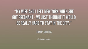 My wife and I left New York when she got pregnant - we just thought it ...