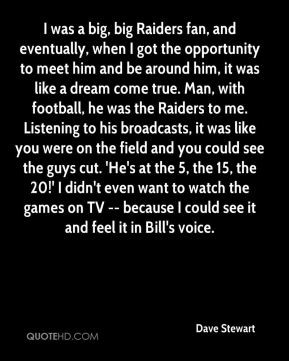 Dave Stewart - I was a big, big Raiders fan, and eventually, when I ...