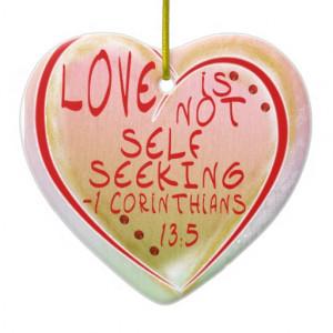 ORNAMENT - LOVE IS NOT SELF SEEKING - BIBLE VERSE