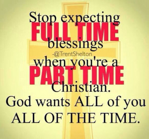 Stop expecting Full Time blessings when your Part Time Christian.The ...