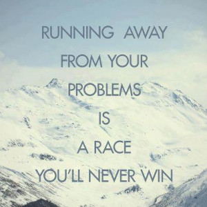 great quotes, sayings, running away from your problems