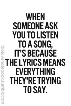 When someone asks you to listen to a song, it's because the lyrics ...