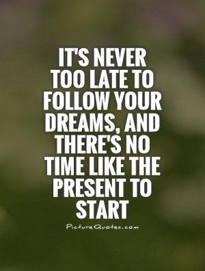 Its Never Too Late Quotes