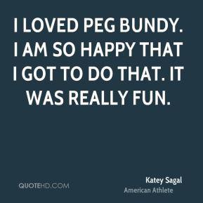 Katey Sagal - I loved Peg Bundy. I am so happy that I got to do that ...
