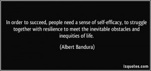 In order to succeed, people need a sense of self-efficacy, to struggle ...