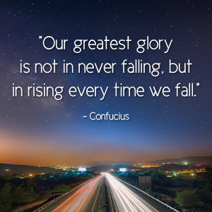 ... not in never falling, but in rising every time we fall.