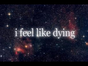 feel like dying is a cry for help you just need to listen better ...