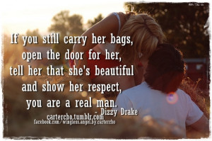 If you still carry her bags, open the door for her, tell her that she ...