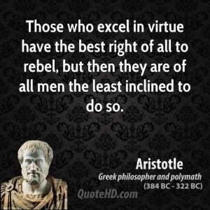 Those who excel in virtue have the best right of all to rebel, but ...