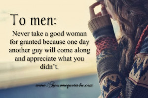 To men: Never take a good woman for granted because one day another ...
