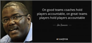 On good teams coaches hold players accountable, on great teams players ...