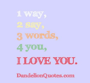 words 4 you i love you http dandelionquotes com 1 way 2 say 3 words 4 ...