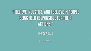 believe in justice, and I believe in people being held responsible ...