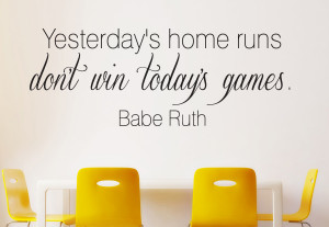 Yesterday's home - Babe Ruth... Wall Decal Quotes