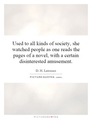 Used to all kinds of society, she watched people as one reads the ...