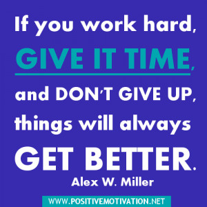 ... UP QUOTES, GIVE IT TIME QUOTES, PATIENCE QUOTES, ENCOURAGING QUOTES