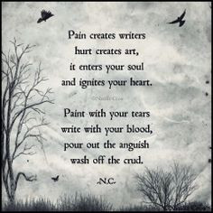 Pain creates writers hurt creates art, it enters your soul and ...