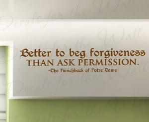 Its Better Beg Forgiveness than Ask Permission Hunchback Notre Dame ...