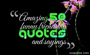 friendship quotes,funny friendship sayings,best friend quotes,funny ...