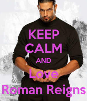 Keep Calm and Love Roman Reigns