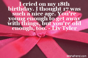 cried on my 18th birthday. I thought 17 was such a nice age. You're ...