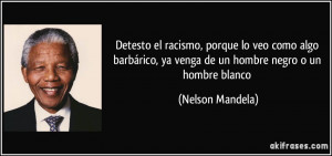 ... , ya venga de un hombre negro o un hombre blanco (Nelson Mandela