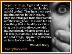 Addiction quote by Wendell Berry - People use drugs, legal and illegal ...