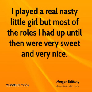 played a real nasty little girl but most of the roles I had up until ...