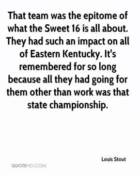 Louis Stout - That team was the epitome of what the Sweet 16 is all ...