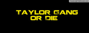 Taylor Gang Or Die cover