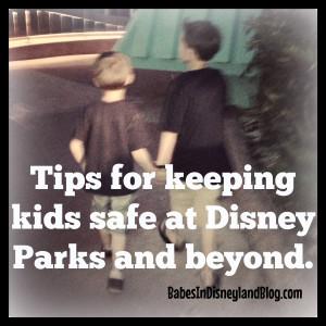 Tips for keeping kids safe at Disneyland and Walt Disney World
