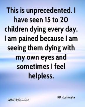 This is unprecedented. I have seen 15 to 20 children dying every day ...