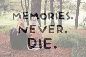 Memories never die