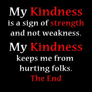 My kindness is a sign of strength Quotes