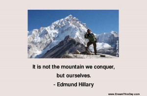 It is not the mountain we conquer but ourselves .