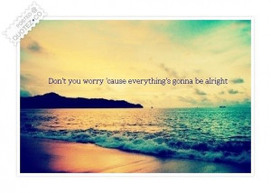Everythings gonna be alright quote