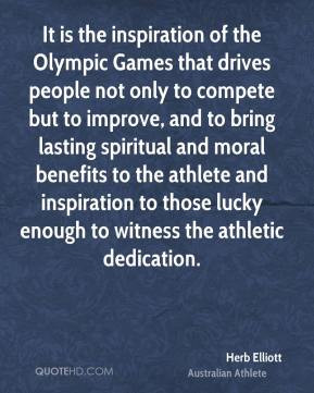 Herb Elliott - It is the inspiration of the Olympic Games that drives ...