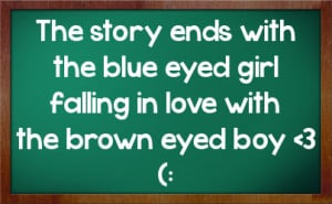 ... ends with the blue eyed girl falling in love with the brown eyed boy