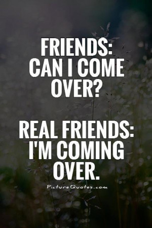 ... : Can I come over? Real Friends: I'm coming over Picture Quote #1
