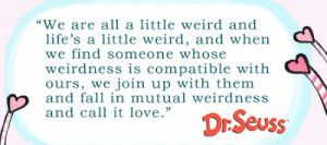 seuss-quote-we-are-all-a-little-weird-valentines-day-quote-of-the-week ...
