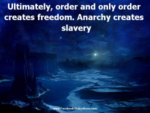 ... and Only Order Creates Freedom,Anarchy Creates Slavery ~ Freedom Quote