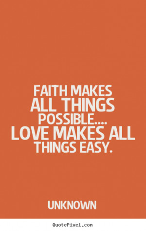 Love quotes - Faith makes all things possible.... love makes all ...