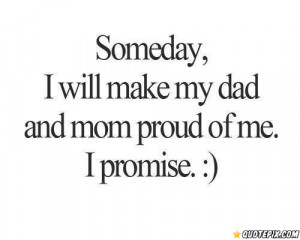 Someday, I Will Make My Dad And Mom Proud Of Me, I Promise.