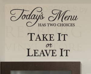 Quote-Decal-Sticker-Vinyl-Art-Todays-Menu-Take-it-or-Leave-it-Kitchen ...