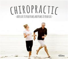 Chiropractic adds life to your years and years to your life. More